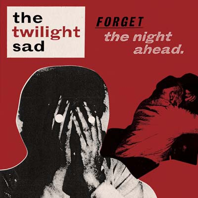 The Twilight Sad – Forget the Night Ahead