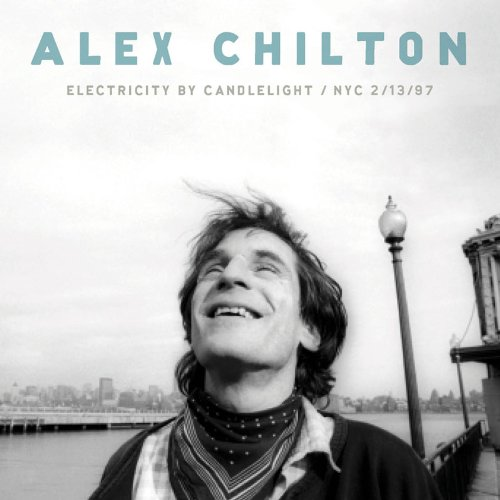 Alex Chilton Electricity By Candlelight The Line Of