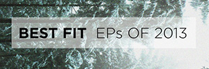 Best Fit EPs of 2013