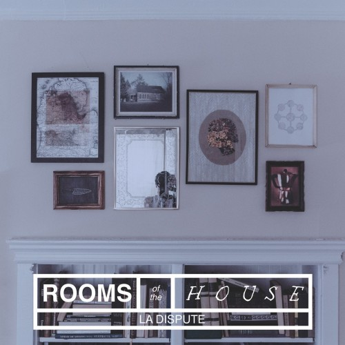 Rooms Of The House La Dispute Review