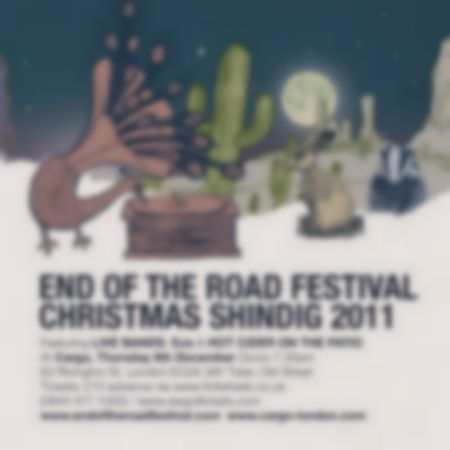 End of the Road Christmas Shindig – Cargo, London 08/12/11