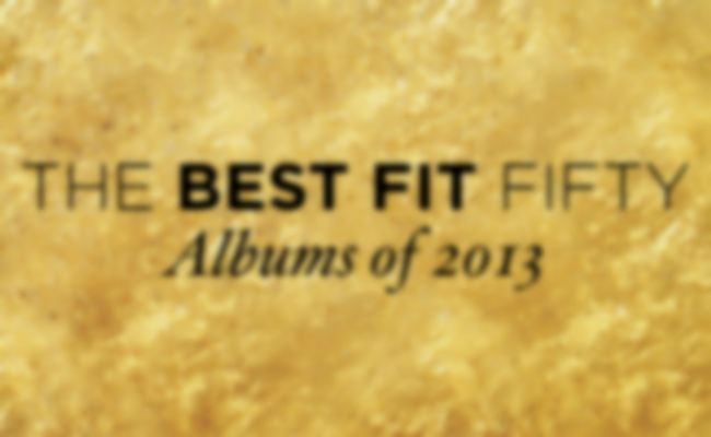 Best Fit Fifty: Albums of 2013