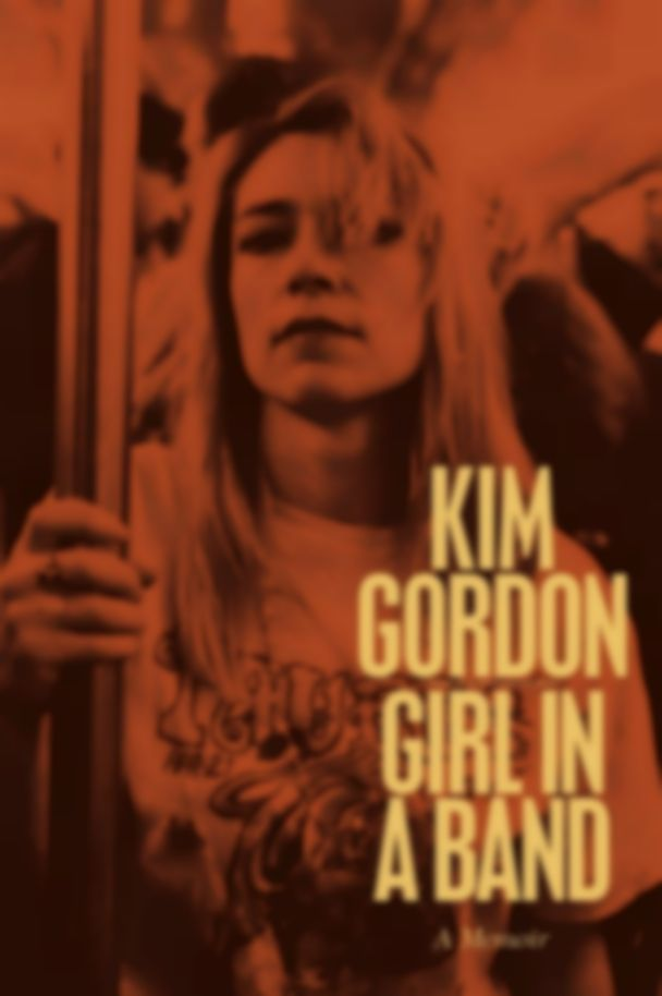 Kim Gordon's Girl In A Band is the best rock memoir since Patti Smith's Just Kids